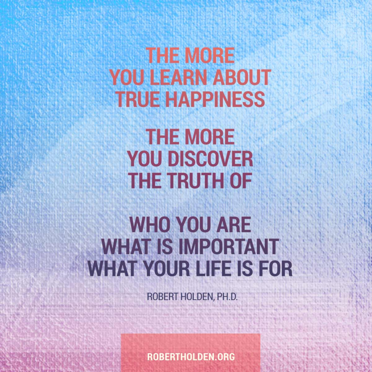 A Quote About Happiness The Happiness Project  Robert Holden Ph.d.
